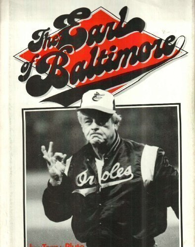 THE EARL OF BALTIMORE: The Story of Earl Weaver, Baltimore Orioles Manager