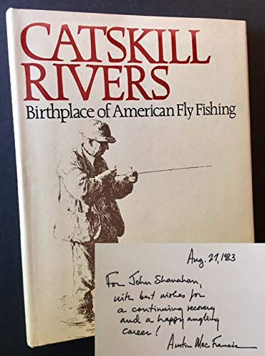 Catskill Rivers: Birthplace of American Fly Fishing: Francis, Austin McK