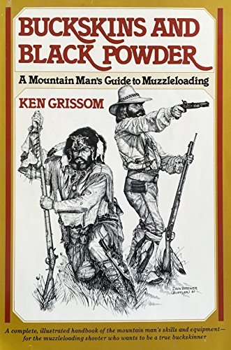 9780832902857: Buckskins and Black Powder: A Mountain Mans Guide to Muzzleloading