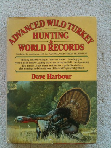 Advanced Wild Turkey Hunting and World Records: Harbour, Dave