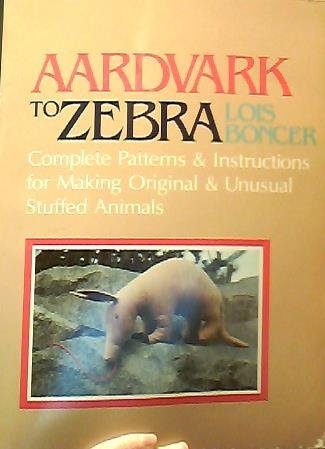 9780832903069: Aardvark to Zebra: Complete Patterns and Instructions for Making Original and Unusual Stuffed Animals