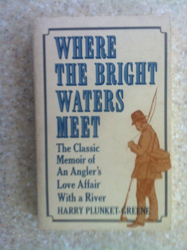 Where the Bright Waters Meet: Greene, Harry Plunket