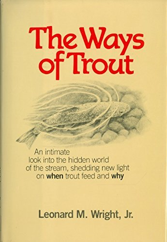 The ways of trout: When trout feed and why: Wright, Leonard M