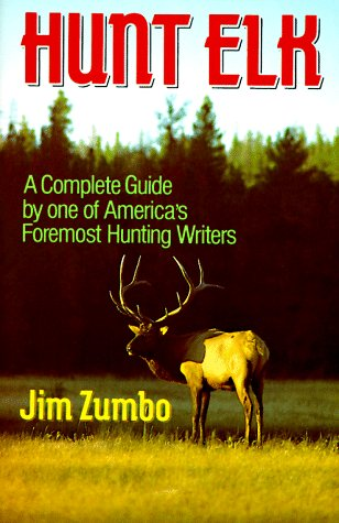 Hunt Elk: A Complete Guide by one of America's Foremost Hunting Writers (0832903833) by Jim Zumbo