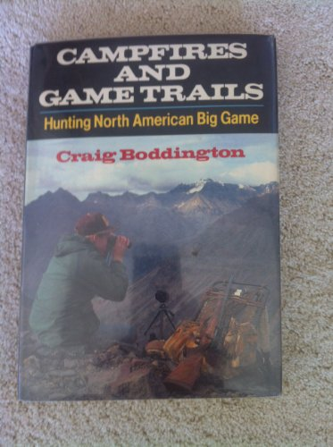 Campfires and Game Trails: Hunting North American Big Game: Boddington, Craig