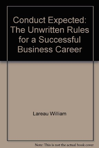 Conduct expected: The unwritten rules for a successful business career: Lareau, William
