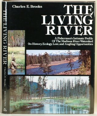 9780832903953: The Living River: A Fisherman's Intimate Profile of the Madison River Watershed, Its History, Ecology, Lore, and Angling Opportunities