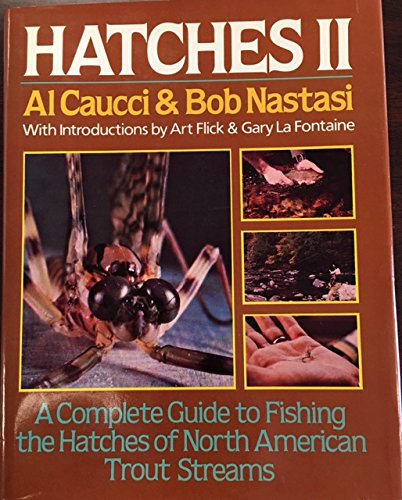 Hatches II: A complete guide to fishing: Caucci, al &