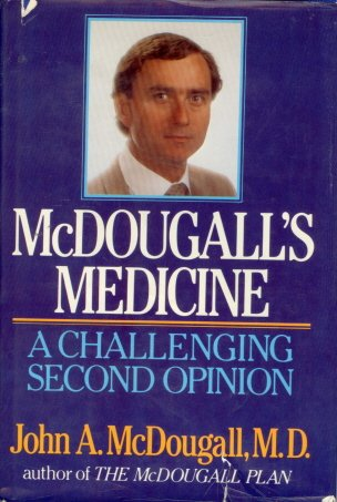 McDougall's Medicine: A Challenging Second Opinion: McDougall, John A.