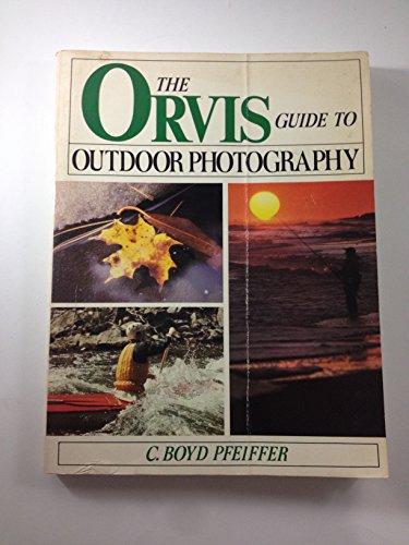 The Orvis Guide to Outdoor Photography: C. Boyd Pfeiffer