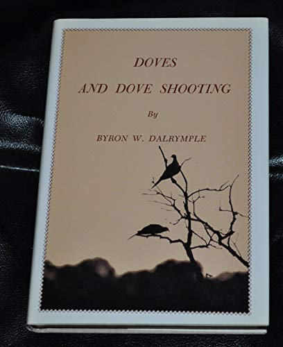 Doves and Dove Shooting: Darlymple, Byron W.