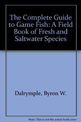 The Complete Guide to Game Fish: A Field Book of Fresh and Saltwater Species (0832904678) by Dalrymple, Byron W.