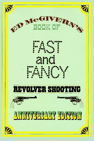 Fast and Fancy Revolver Shooting: McGivern, Ed