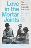 9780832914447: Love in the Mortar Joints: The Story of Habitat for Humanity