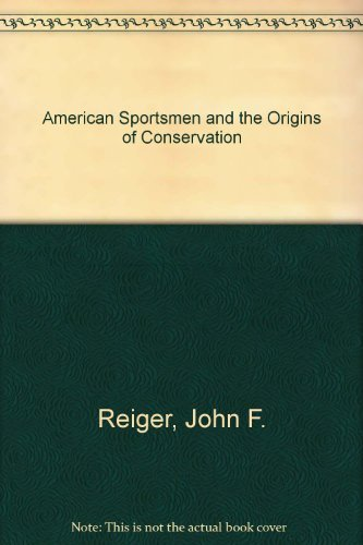 9780832917349: American Sportsmen and the Origins of Conservation