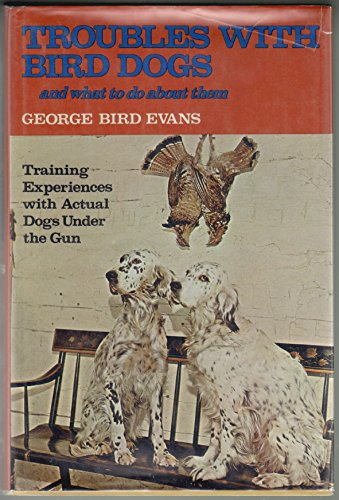 Troubles With Bird Dogs and What to: Evans, George Bird