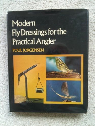 MODERN FLY DRESSINGS FOR THE PRACTICAL ANGLER.: Jorgensen, Poul