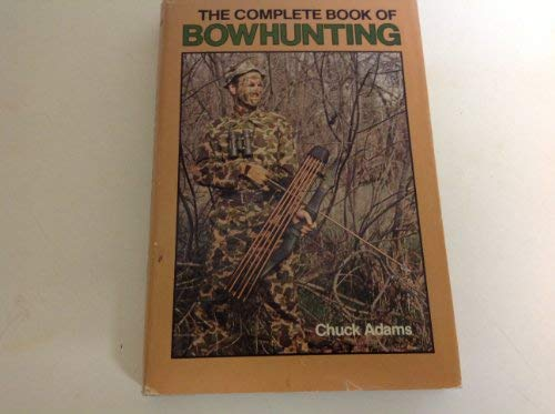 The Complete Book of Bowhunting: Adams, Chuck