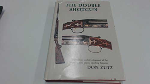 9780832927225: The Double Shotgun: The History and Development of the World's Most Classic Sporting Firearms
