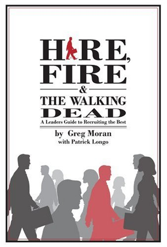 9780832950018: Hire, Fire, and the Walking Dead: A Leader's Guide to Recruiting the Best