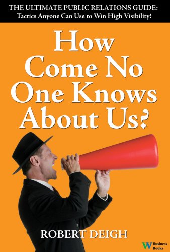 9780832950179: How Come No One Knows About Us? The Ultimate Public Relations Guide: Tactics Anyone Can Use to Win High Visibility
