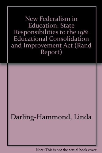 New Federalism in Education: State Responsibilities to the 1981 Educational Consolidation and Improvement Act (Rand Report) (9780833004918) by Linda Darling-Hammond; Ellen L. Marks; United States Department of Education