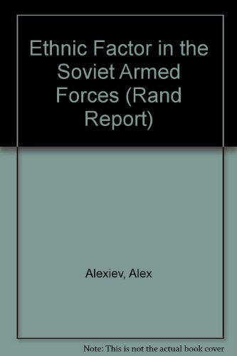 Ethnic Factor in the Soviet Armed Forces: Alexiev, Alex