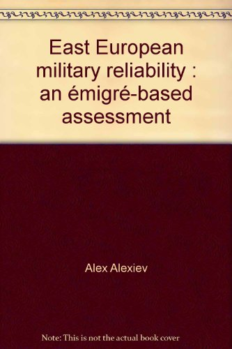 East European military reliability: An emigre-based assessment: Alex Alexiev