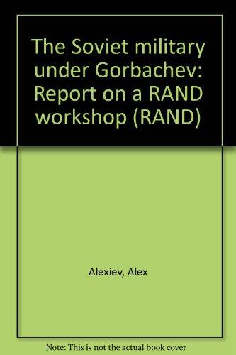 The Soviet military under Gorbachev: Report on: Alex Alexiev