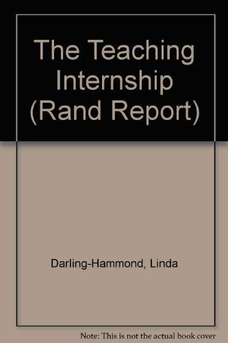 The Teaching Internship: Practical Preparation for a Licensed Profession (Rand Report) (083301059X) by Darling-Hammond, Linda