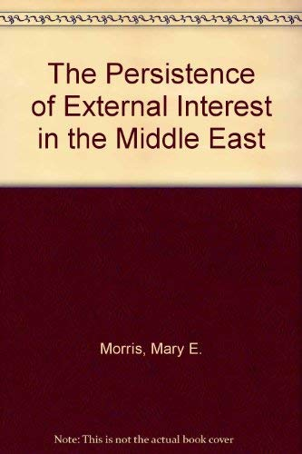 The Persistence of External Interest in the Middle East: Morris, Mary E.