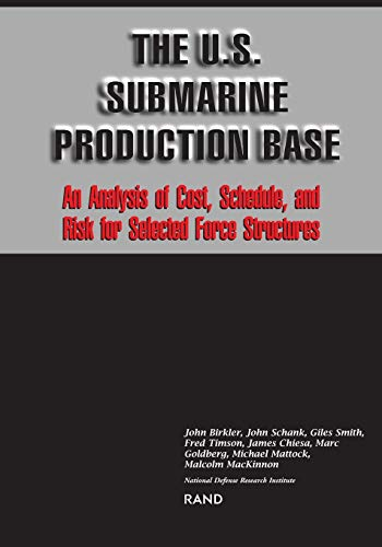 9780833015488: The U.S. Submarine Production Base: An Analysis of Cost, Schedule, and Risk for Selected Force Structures
