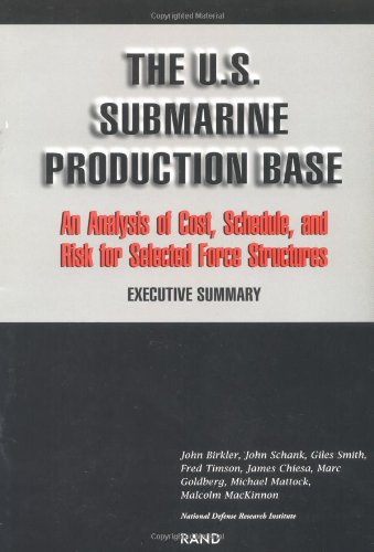 9780833015877: The U.S. Submarine Production Base: An Analysis of Cost, Schedule, and Risk for Selected Force Structures : Executive Summary