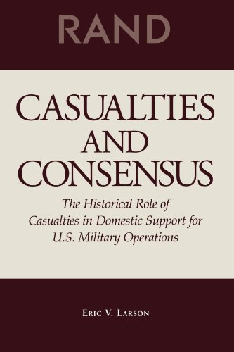 Casualties and Consensus: The Historical Role of Casualties in Domestic Support for U.S. Military...