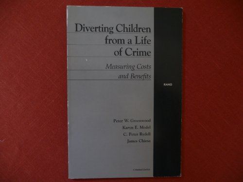 Diverting Children from a Life of Crime: Measuring Costs and Benefits: Greenwood, Peter W.