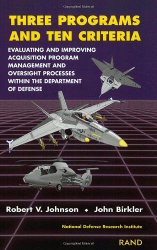 9780833024367: Three Programs and Ten Criteria: Evaluating and Improving Acquisition Program Management and Oversight Processes Within the Department of Defense