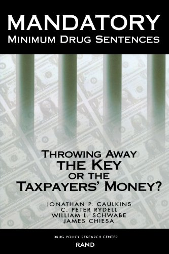 Mandatory Minimum Drug Sentences: Throwing Away the Key or the Taxpayers' Money?: Caukins, ...