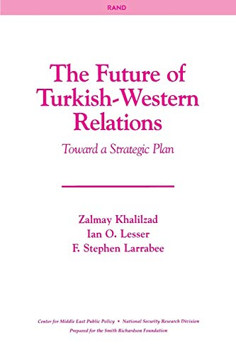 The Future of Turkish-Western Relations: Toward a: Khalilzad, Zalmay/ Lesser,