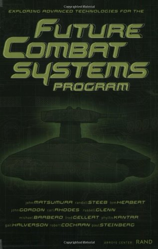 Exploring Advanced Technologies for the Future Combat Systems Program: Matsumura, John (Editor)