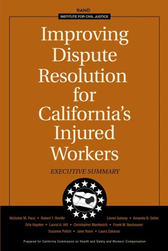 Improving Dispute Resolution for California's Injured Workers: Pace, Nicholas M.,