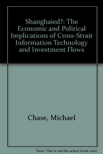 Shanghaied?: The Economic and Political Implications of Cross-STrait Information Technology and Investment Flows (0833035312) by Chase, Michael