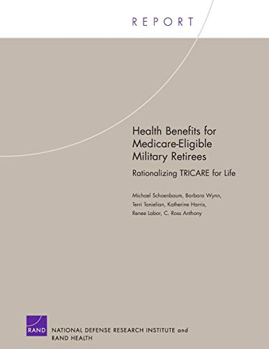 9780833036490: Health Benefits for Medicare-Eligible Military Retirees: Rationalizing TRICARE for Life