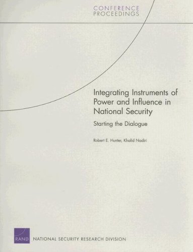 Integrating Instruments of Power and Influence in National Security: Starting the Dialogue (Conference Proceedings (Rand Corporation)) (9780833040244) by Robert E. Hunter; Khalid Nadiri