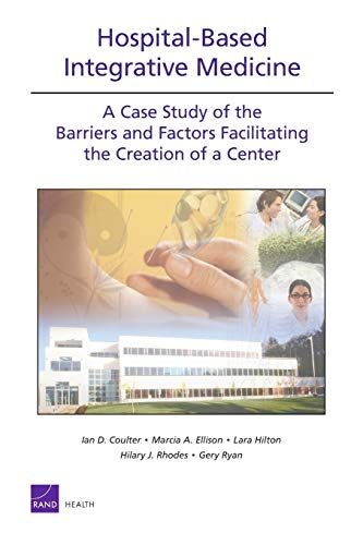 9780833045591: Hospital-Based Integrative Medicine: A Case Study of the Barriers and Factors Facilitating the Creation of a Center (Rand Corporation Monograph)