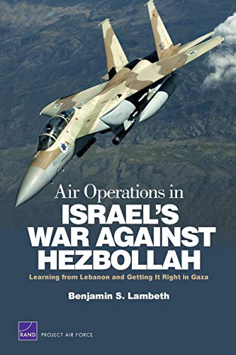 Air Operations in Israel s War Against Hezbollah: Learning from Lebanon and Getting It Right in G...