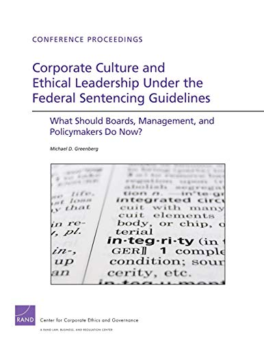 9780833076953: Corporate Culture and Ethical Leadership Under the Federal Sentencing Guidelines: What Should Boards, Management, and Policymakers Do Now? (Conference Proceedings)