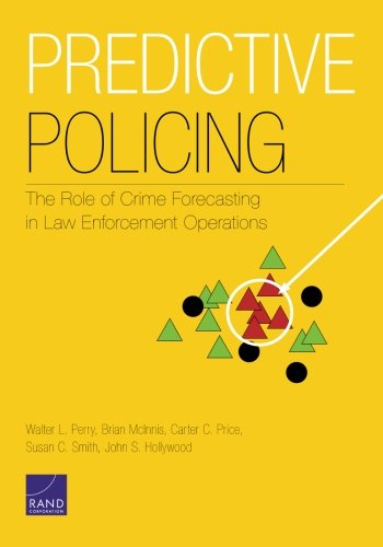 Predictive Policing: The Role of Crime Forecasting: Walter L. Perry,