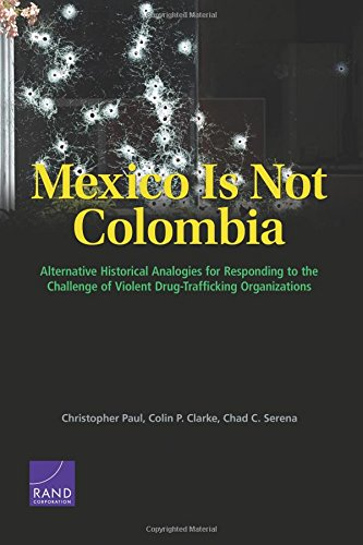 9780833084408: Mexico Is Not Colombia: Alternative Historical Analogies for Responding to the Challenge of Violent Drug-Trafficking Organizations