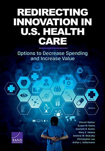 Redirecting Innovation in U.S. Health Care: Options: Garber, Steven; Gates,