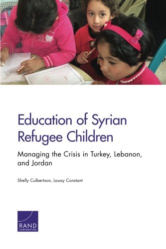 9780833092397: Education of Syrian Refugee Children: Managing the Crisis in Turkey, Lebanon, and Jordan